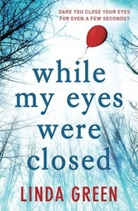'While my Eyes were Closed' by Linda Green